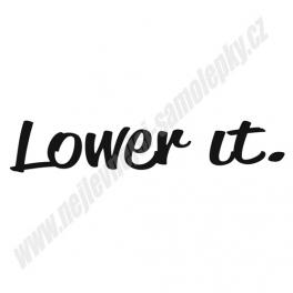 Samolepka Lower it!