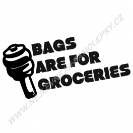 Samolepka Bags are for groceries