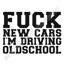 Samolepka Fuck new cars I driving oldschool